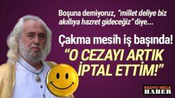"""Dandik Mesih Hasan Mezarcı iş başında: """"O cezayı iptal ediyorum!"""