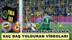 Fenerbahçe ,Galatasaray derbisinin kafaları taşlara vurduran videoları