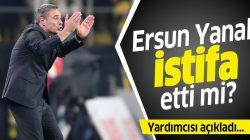 Fenerbahçe'de Ersun Yanal istifa etti mi? Yardımcısı açıkladı