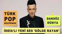 Gölge Rayan, Türk Pop Müziğinde yeni ve iddialı bir ses