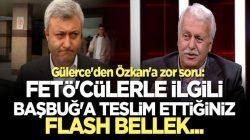 Gülerce'den, Tuncay Özkan'a FETÖ'cülerle ilgili flash bellek sorusu