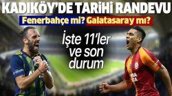 Kadıköy'de, Fenerbahçe Galatasaray derbi gecesi! İşte muhtemel 11'ler