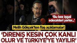 Melih Gökçek'ten kritik uyarılar! Direniş kesin kanlı olur ve Türkiye'ye yayılır