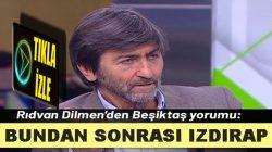 Rıdvan Dilmen: Beşiktaş için bundan sonrası ızdıraptır