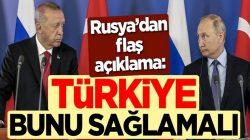 Rusya'dan sondakika flaş açıklama: Türkiye bunu sağlamalı