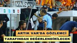 UEFA'dan flaş karar Artık VAR da gözlemci tarafından değerlendirilecek