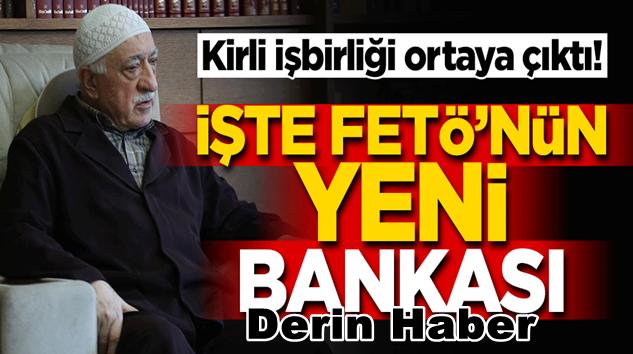 FETÖ Terör örgütü Yapılanmasının yeni bankası ortaya çıktı