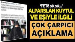 Alparslan Kuytul ve eşi Semra Kuytul ile ilgili çarpıcı fetö iddiası