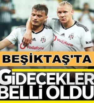 Beşiktaş'ta gideceklerin isimleri son gelişmelere göre netleşti