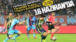 Fenerbahçe ve Trabzonspor Türkiye kupası karşılaşması tarihi belli oldu