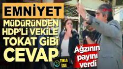 HPD Milletvekili Dilan Daşdemir'e Emniyet Müdüründen tokat gibi cevap