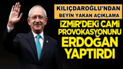 Kemal Kılıçdaroğlu, İzmir'deki Cami provokasyonunu Erdoğan yaptırdı