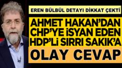 Ahmet Hakan'dan CHP'ye isyan eden HDP'li Sırrı Sakık'a güzelleme
