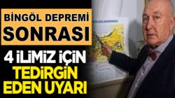 Bingöl depremi sonrası Prof. Dr. Ahmet Ercan, 4 ilimizi uyardı