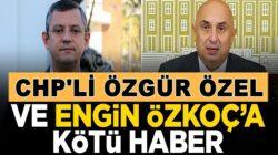 CHP'li Özgür Özel ve Engin Özkoç hakkında şok haber!