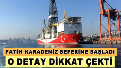 Fatih sondaj gemisi Karadeniz seferine başladı: İşte ilk görevi yeri