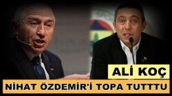 Fenerbahçe Ali Koç TFF Başkanı Nihat Özdemir'i topa tuttu !
