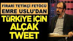 FETÖ tetikçisi firari Emre Uslu'dan Türkiye için alçak tweet