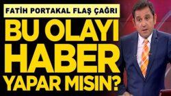Fox Sunucusu Fatih Portakal'a flaş çağrı: Bunu haber yapar mısın?
