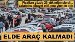 İkinci el otomobil büyük rağbet piyasasında araç kalmadı !