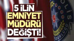 İstanbul'a yeni emniyet müdürü atandı! 5 ilin emniyet müdürü değişti!