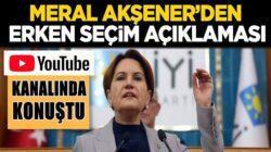 İyi Parti Lideri Meral Akşener youtube'den erken seçim açıklaması geldi