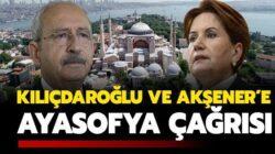 Kemal Kılıçdaroğlu ve Meral Akşener'e Ayasofya çağrısı