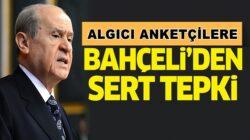 MHP Lideri Devlet Bahçeli'den çok sert anket tepkisi!