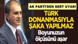 Ömer Çelik,Türk donanmasıyla şaka yapılmaz, boyunuzun ölçüsünü aşar