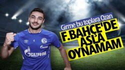 Ozan Kabak ben Galatasaraylıyım,  Fenerbahçe'de oynama ihtimalim yok