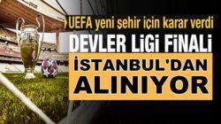 UEFA açıkladı Şampiyonlar Ligi finalini İstanbul'dan alıyorlar