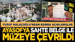 Yusuf Halaçoğlu, Ayasofya'yı sahte belgelerle müzeye çevirdiler