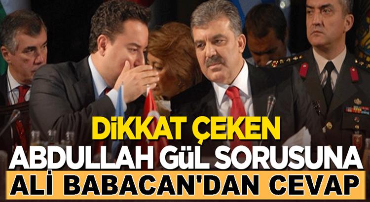 Abdullah Gül sorusuna Ali Babacan'dan dikkat çeken cevap