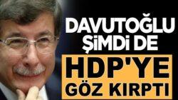 Ahmet Davutoğlu'ndan HDP'ye ittifak sinyali! Kayyımları Kaldıracağız!