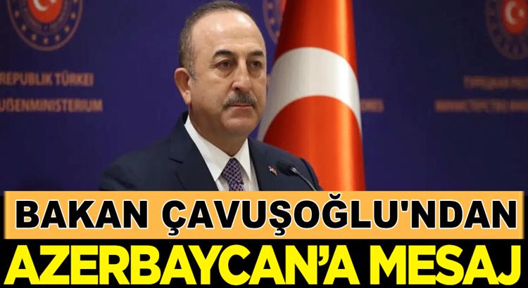 Dış İşleri Bakanı Mevlüt Çavuşoğlu'ndan Azerbaycan'a mesaj