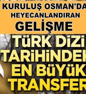 Kuruluş Osman'a Türk dizi tarihindeki en büyük transfer!