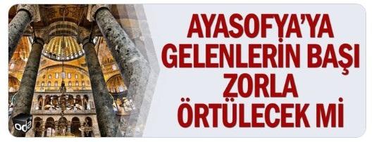 Müzisyen Mercan Dede'nin bir paylaşımını haberleştiren ODA TV, 'Ayasofya'ya gelenlerin başı zorla örtülecek mi' başlıklı bir haberi manşetten verdi.
