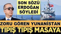 Son söz Erdoğan'dan Zoru gören Yunan masaya dönüyor