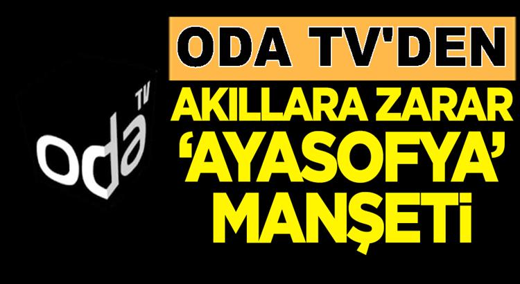Soner Yalçın'nın ODA TV'sinden Akıl dışı Ayasofya Manşeti