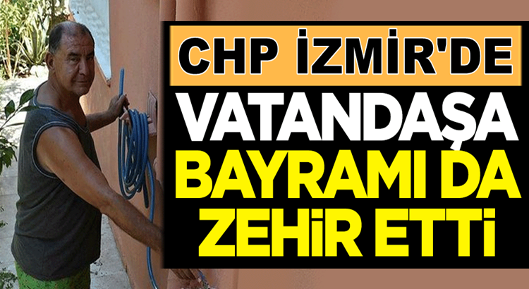 CHP, İzmir'li vatandaşlara bayramı adeta zehir etti!