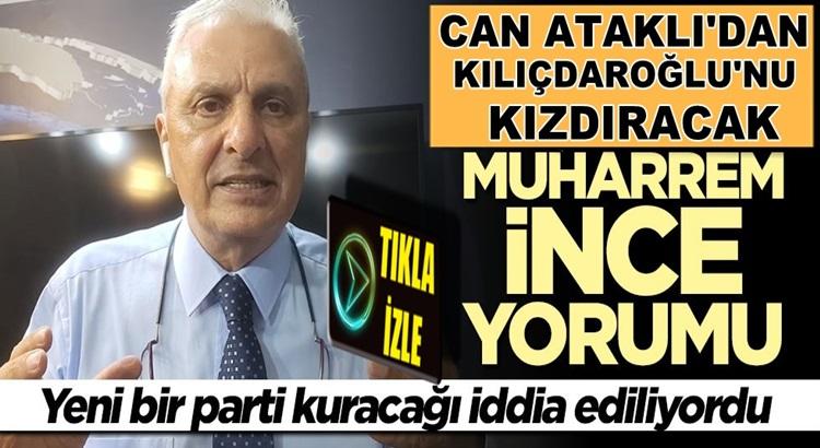 CHP yandaşı Can Ataklı'dan Kılıçdaroğlu'nu Muharrem İnce yorumu