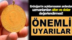 Erdoğan'ın açıklamasının sonra uzmanlar altın ve doları değerlendirdi