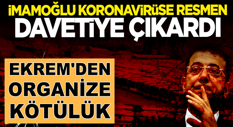 İmamoğlu, koronavirüse davetiye çıkardı İstanbul'lulara en büyük kötülük