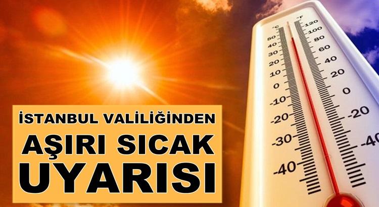 İstanbul Valiliğinden vatandaşlara aşırı sıcak uyarı yapıldı