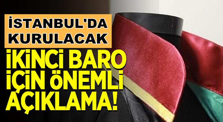 İstanbul'da kurulacak 2'nci baro için önemli açıklama yapıldı