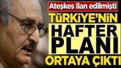 Libya'da Ateşkes ilan edilmişti! Türkiye'nin Hafter planı ortaya çıktı