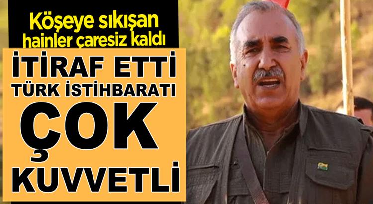 Murat Karayılan çaresiz kalıp itiraf etti: Türk istihbaratı çok güçlü