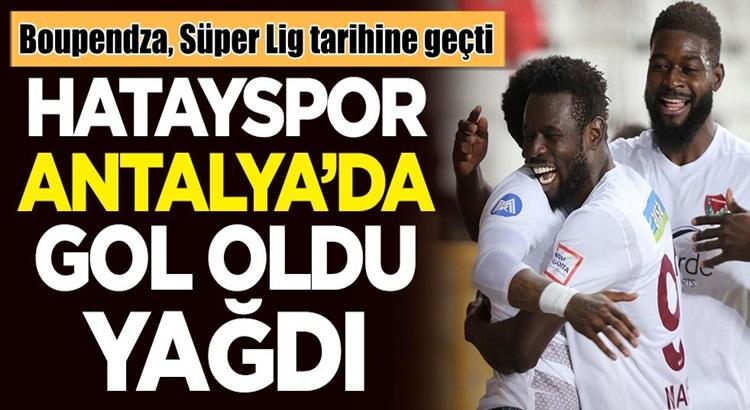 Atakaş Hatayspor Antalyaspor deplasmanında gol oldu yağdı