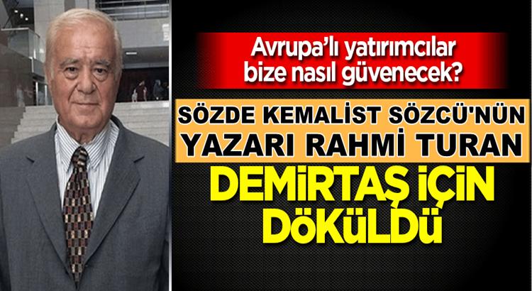 Sözcü'nün Yazarı Rahmi Turan'dan Selahattin Demirtaş güzellemesi