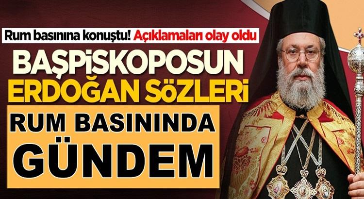 Yunanistan'a şok! Rum Başpiskopos II. Hrisostomos'un Erdoğan sözleri olay